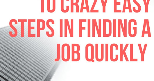 10 Crazy Easy Steps in Getting a Job Quickly!