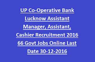 UP Co-Operative Bank Lucknow Assistant Manager, Assistant, Cashier Recruitment 2016 66 Govt Jobs Online Last Date 30-12-2016