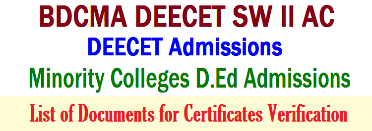 Procedure for BDCMA DEECET SW II AC Certificate Verification, List Documents to Produced DEECET SW II AC Certificate Verification, B.Ed & D.Ed College Management Association of Telangana & A.P. (BDCMA), Minority D.Ed College Admissions, Minority DEECET Admissions