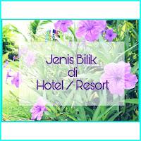 Jenis Bilik yang ada di Hotel / Resort