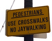 Jaywalking Use crosswalks