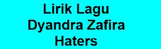 Lirik Lagu Dyandra Zafira - Haters