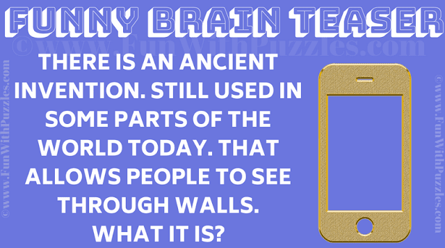 THERE IS AN ANCIENT INVENTION. STILL USED IN SOME PARTS OF THE WORLD TODAY. THAT ALLOWS PEOPLE TO SEE THROUGH WALLS. WHAT IT IS?