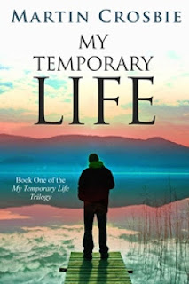 My Temporary Life. Book One of the My Temporary Life Trilogy by Martin Crosbie