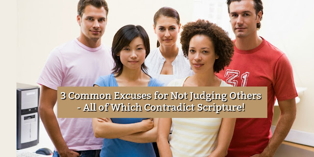 3 Excuses for Not Judging Others - All of which Contradict Scripture
