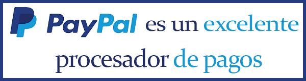 PayPal Es Un Excelente Procesador De Pagos