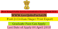 West Bengal Public Service Commission Recruitment2018-28 Jr.Civilian Finger Print Expert
