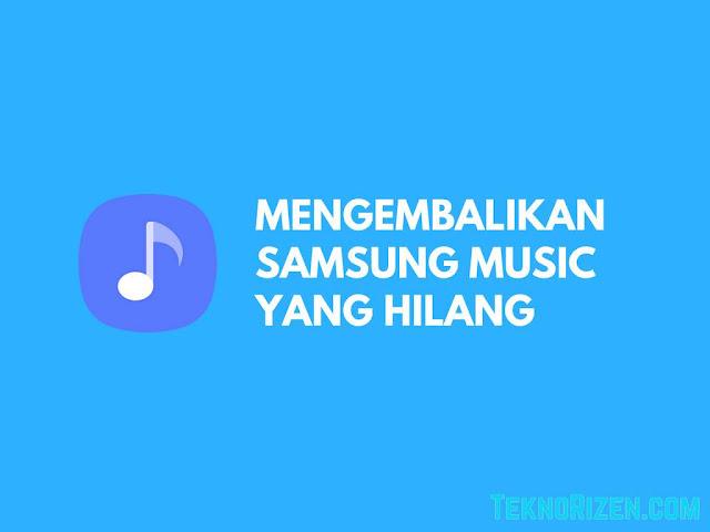 Cara Mengembalikan Aplikasi Samsung Music Yang Hilang
