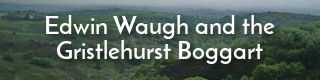 Link to story of the Gristlehurst Boggart in Heywood, Lancashire