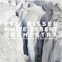 Eve Risser White Desert Orchestra - Les Deux Versants Se Regardent