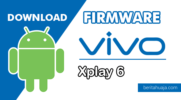 Download Firmware / Stock ROM Vivo Xplay 6 (PD1610) All Version