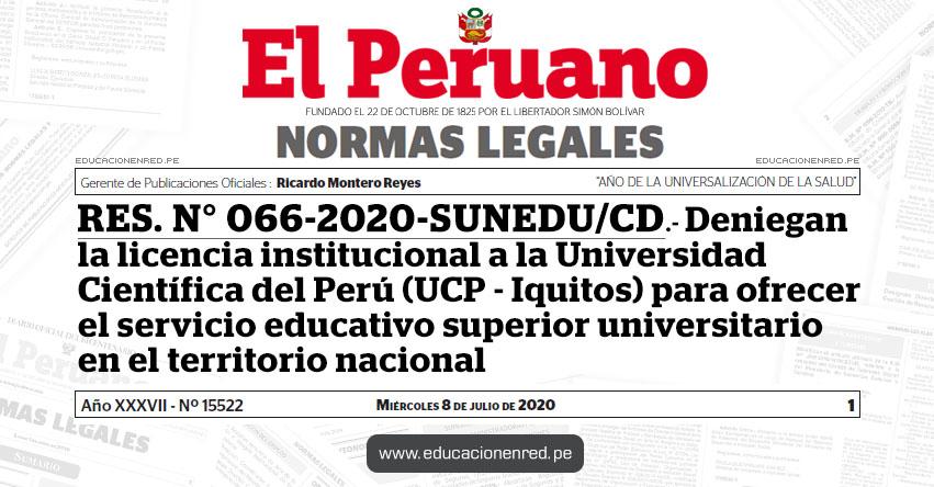 RES. N° 066-2020-SUNEDU/CD.- Deniegan la licencia institucional a la Universidad Científica del Perú - UCP Iquitos, para ofrecer el servicio educativo superior universitario en el territorio nacional