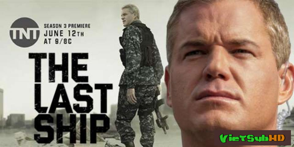 Phim Con Tàu Cuối Cùng (phần 3) Hoàn Tất (13/13) VietSub HD | The Last Ship (season 3) 2016
