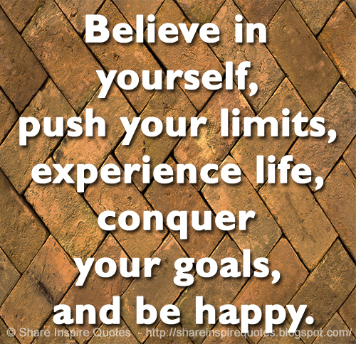 Believe In Yourself Push Your Limits Experience Life Conquer Your