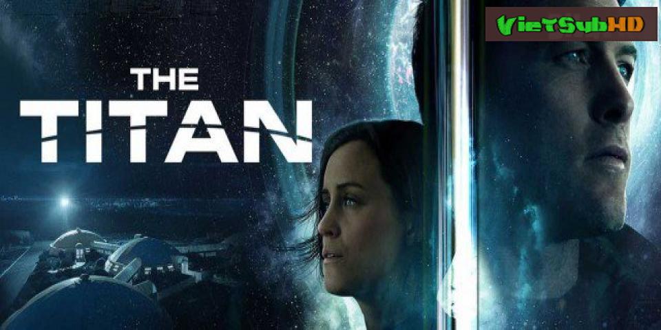 Phim Người Khổng Lồ VietSub HD | The Titan 2018