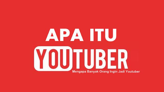 Apa itu Youtuber? Mengapa Banyak Orang Ingin Jadi Youtuber?