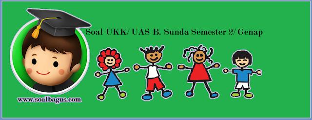 Download soal uas b sunda kls 2 smstr 2/ genap ktsp tahun ajaran 2017 terbaru file pdf www.soalbagus.com