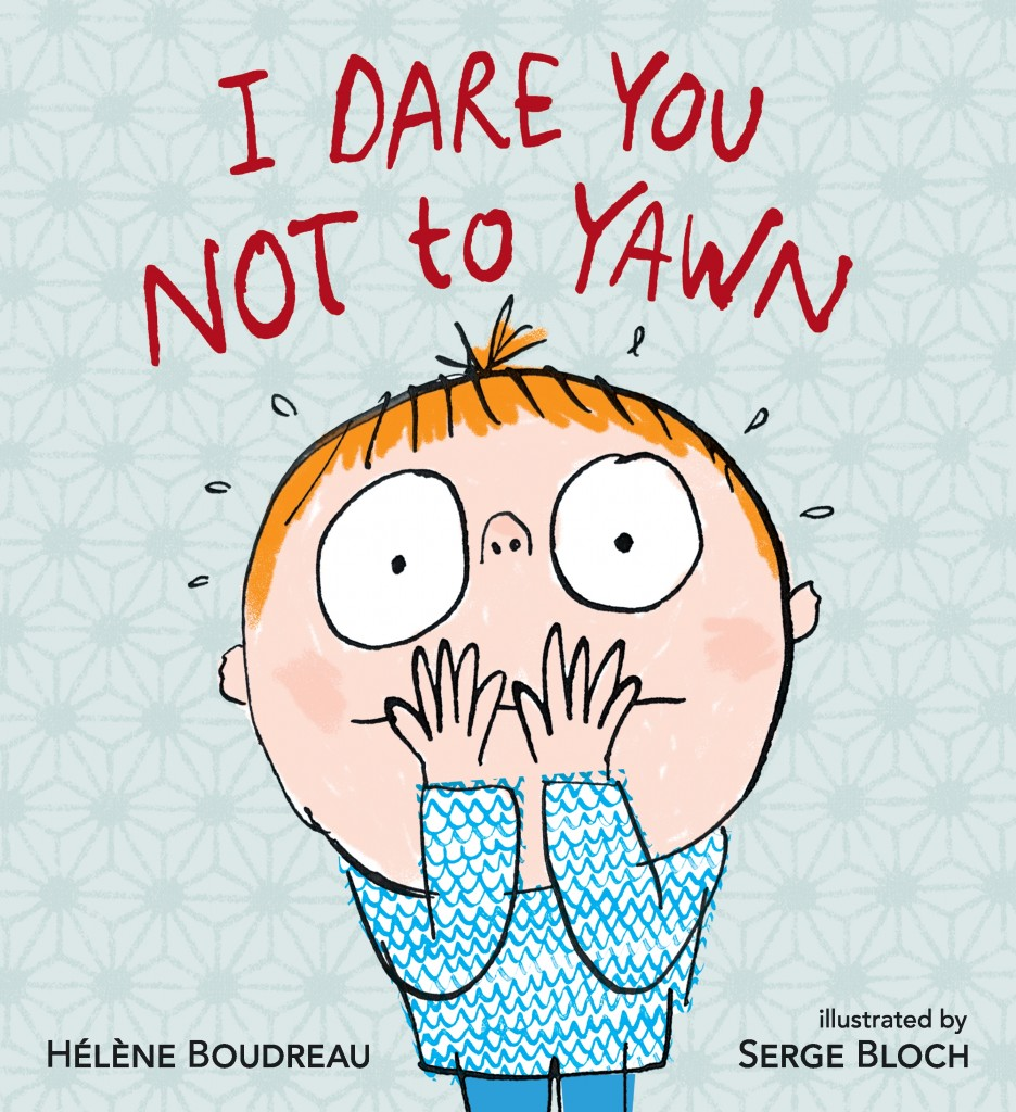 I Dare You Not To Yawn By Hélène Boudrea Illustrated By Serge Bloch