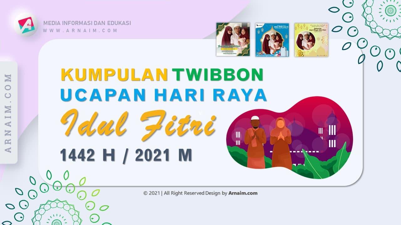 ARNAIM.COM - KUMPULAN TWIBBON UCAPAN HARI RAYA IDUL FITRI 1442 H