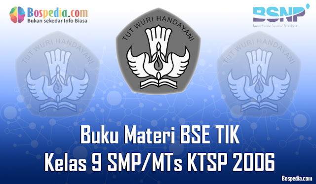 Halo sahabat bospedia yang baik hati dan selalu semangat Lengkap - Buku Materi BSE TIK Kelas 9 SMP/MTs KTSP 2006 Terbaru