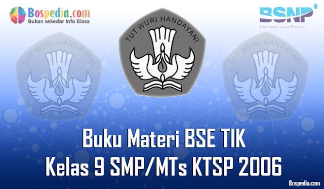 Buku Materi BSE TIK Kelas 9 SMP/MTs KTSP 2006 Terbaru