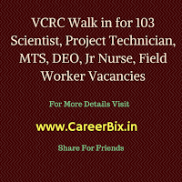 VCRC Walk in for 103 Scientist, Project Technician, MTS, DEO, Jr Nurse, Field Worker Vacancies