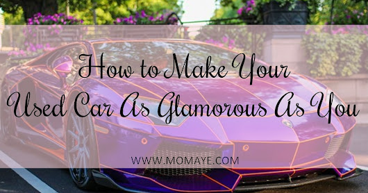How to Make Your Used Car As Glamorous As You