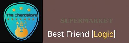 BEST FRIEND Guitar Chords ACCURATE | [Logic] Supermarket