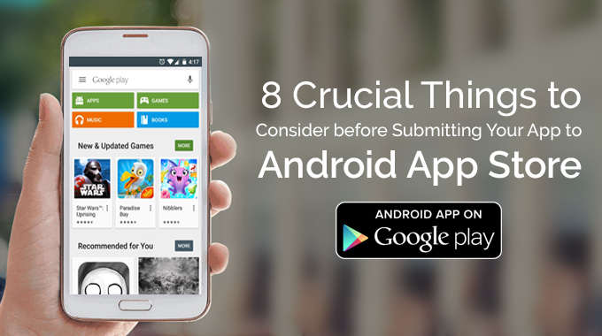 8 Crucial Things to Consider Before Submitting Your App to Android App Store