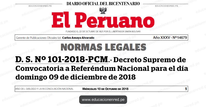 D. S. Nº 101-2018-PCM - Decreto Supremo de Convocatoria a Referéndum Nacional para el día domingo 09 de diciembre de 2018 - www.pcm.gob.pe