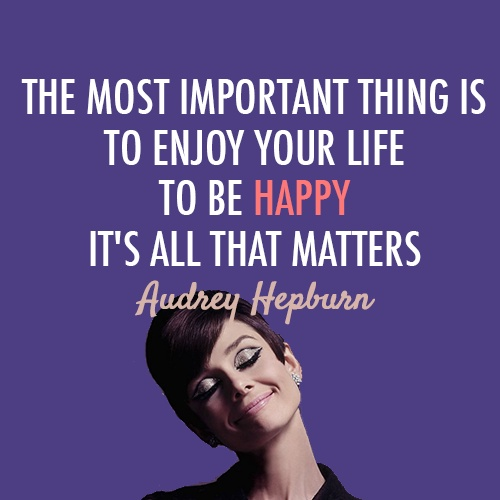 The Little Things Matter Most In Life: The Most Important Thing Is To Enjoy Your Life, To Be