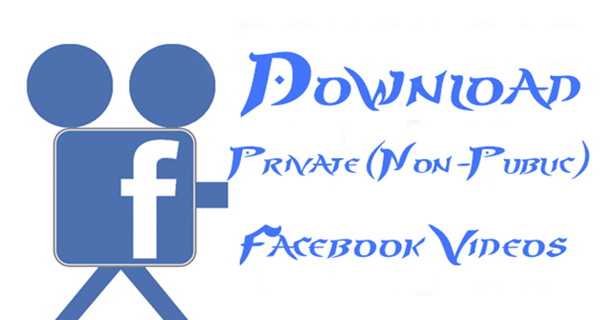 How To Download Non-Public(Private) Videos From Facebook
