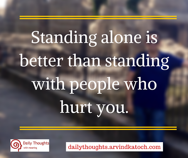 Daily Thought, Meaning, Standing alone, better, people, hurt, Quote