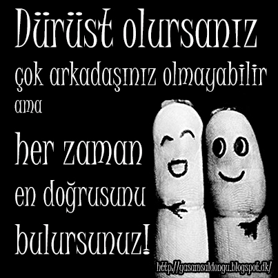 Dürüst olursanız çok arkadaşınız olmayabilir ama her zaman en doğrusunu bulursunuz. Türkçe çeviri Being Honest may not get you a lot of friends but it'll always get you the right ones.