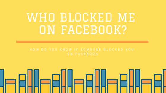 How Can I See Who Blocked Me On Facebook<br/>