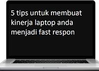 kinerja laptop anda menjadi fast respon