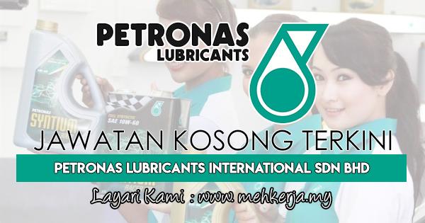 Jawatan Kosong Terkini 2018 di Petronas Lubricants International Sdn Bhd