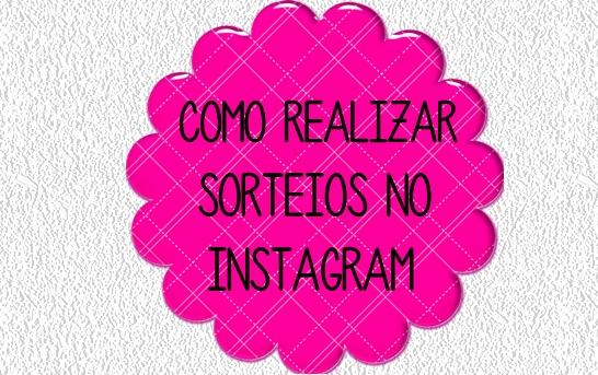 Dicas para blogueiras: Como realizar sorteio no instagram