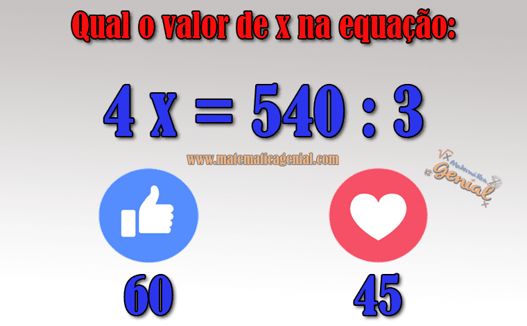 Qual o valor de x na equação: 4 x = 540 : 3