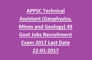 Andhra Pradesh APPSC Technical Assistant (Geophysics, Mines and Geology) 49 Govt Jobs Recruitment Exam Notification 2017 Last Date 22-01-2017