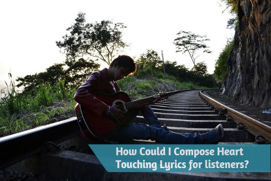 How Could I Compose Heart Touching Lyrics for listeners?