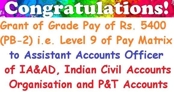 7th CPC – Grant of Grade Pay 5400 (Level 9) to Assistant Accounts