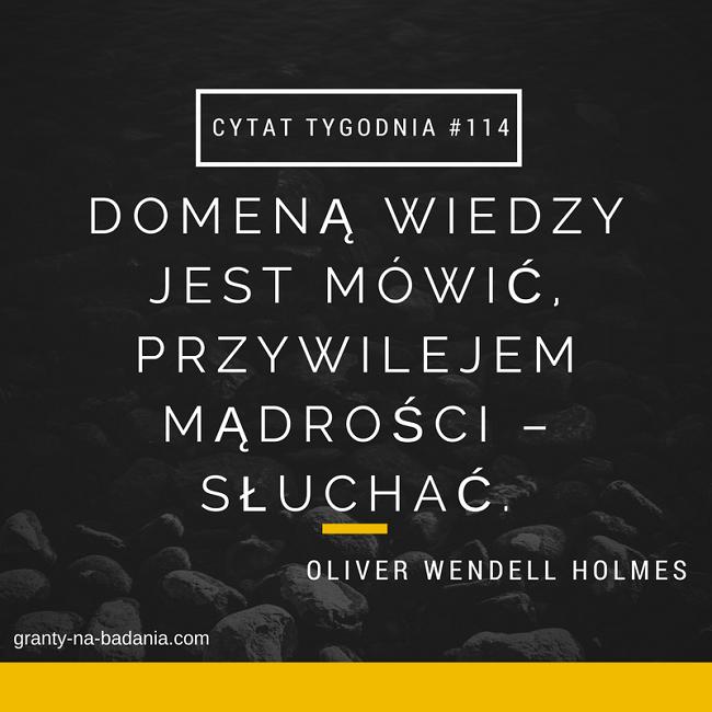 Domeną wiedzy jest mówić, przywilejem mądrości – słuchać.  – Oliver Wendell Holmes
