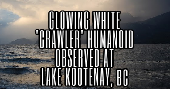 Glowing White 'Crawler' Humanoid Observed at Lake Kootenay, British Columbia