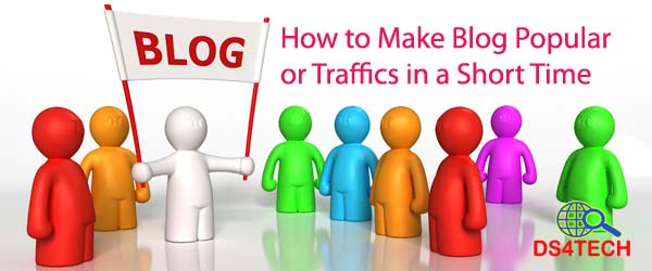 How to Make Blog Popular or Traffics in a Short Time