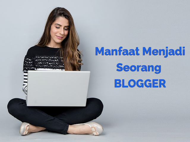 Manfaat Menjadi Blogger