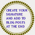 CREATE YOUR SIGNATURE NAME/AUTOMATICALLY  ADD A SIGNATURE TO YOUR POSTS IN BLOGGER/HOW TO ADD SIGNATURE NAME IN BLOGGER