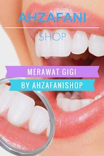 Cara merawat gigi dengan baik bersama ahzafanishop