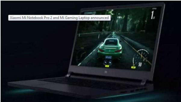 Xiaomi Mi Notebook Pro 2 and Mi Gaming Laptop declared