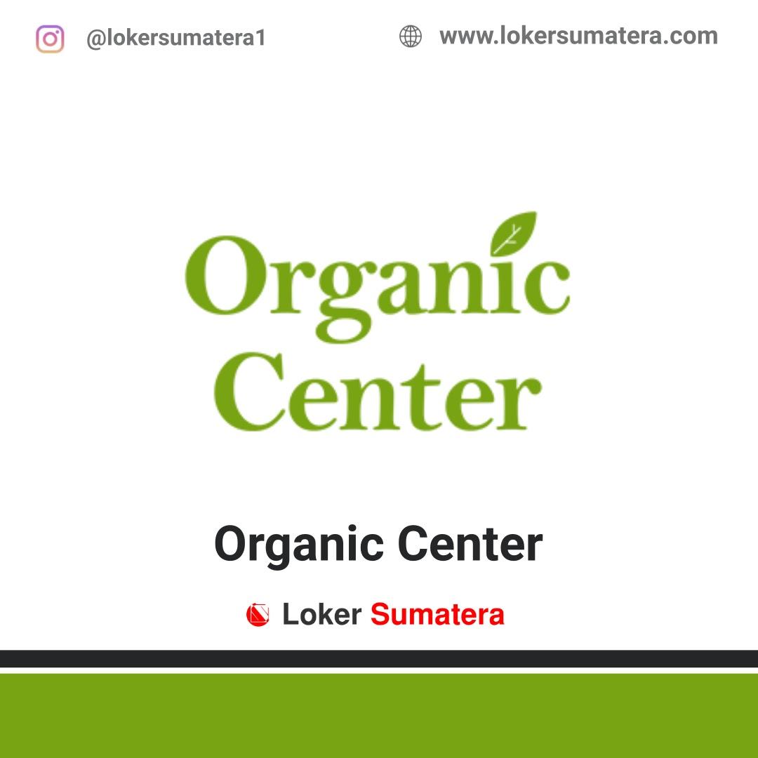 Lowongan Kerja Pekanbaru: Organic Center Desember 2020